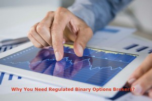 Why You Need Regulated Binary Options Brokers?